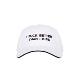 "WHITE CAP ""I FUCK BETTER THAN I KISS"" US"
