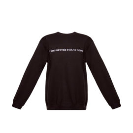 "BLACK SWEATSHIRT ""I KISS BETTER THAN I COOK"""